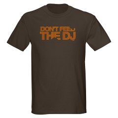 Don&#8217;t Feed The DJ T-Shirt