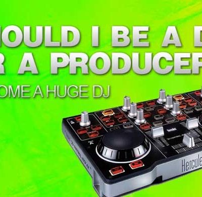 Should I Be a DJ or a Producer?