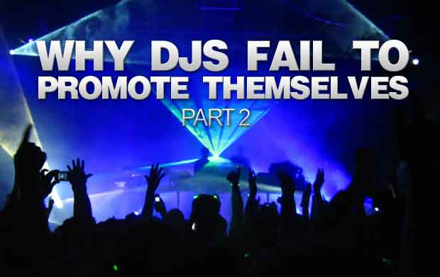 Why DJs Fail To Promote themselves – Part 2