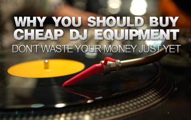 Why You Should Buy Cheap DJ Equipment