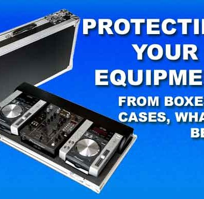 Protecting Your DJ Equipment