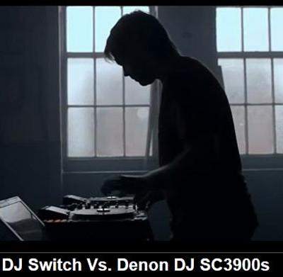 DJ Switch Vs Denon DJ SC3900s