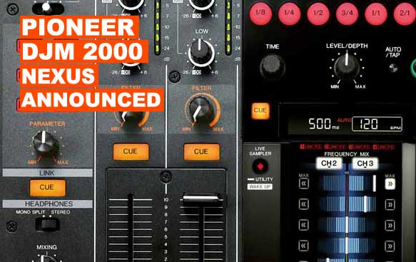 Pioneer DJM 2000 Nexus Announced Plus Video