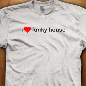 I-Love-Funky-House-Shirt