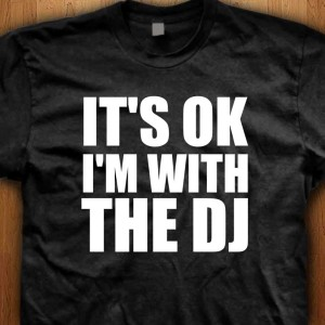 Its-Ok-Im-With-The-DJ-Shirt