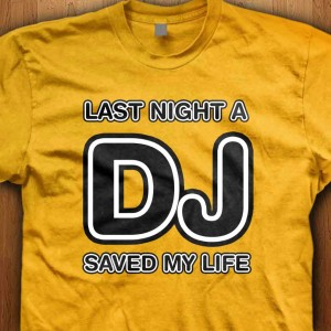 LAst-Night-A-DJ-Saved-MY-Life-Shirt