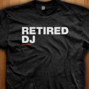 Retired-DJ-Shirt