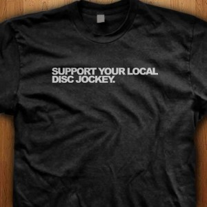 Support-Your-Local-Disc-Jockey-Shirt