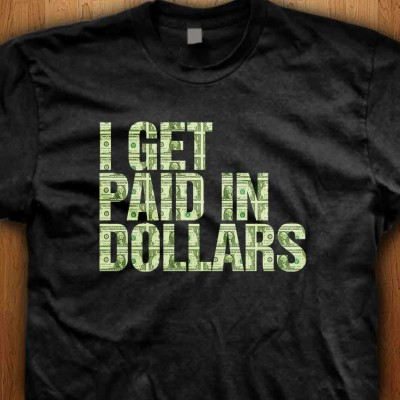I-Get-Paid-In-Dollars-Shirt