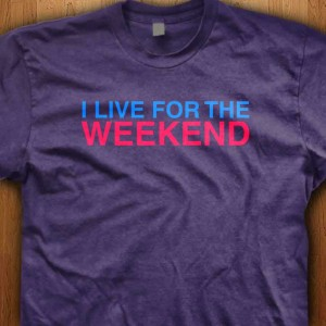 I-Live-For-The-Weekends-Shirt