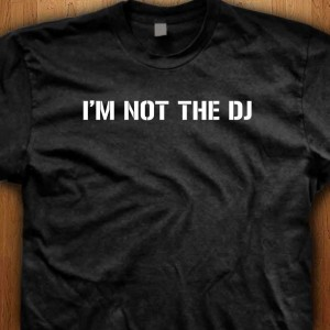 Im-Not-The-DJ-Shirt